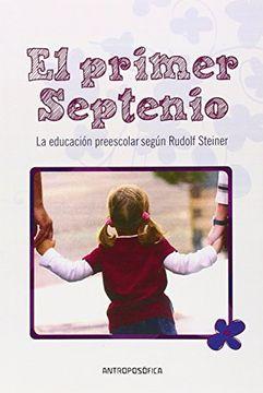 portada El Primer Septenio: La Educación Preescolar Según las Enseñanzas de Rudolf Steiner