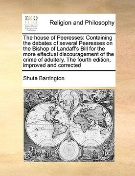 portada the house of peeresses: containing the debates of several peeresses on the bishop of landaff's bill for the more effectual discouragement of t