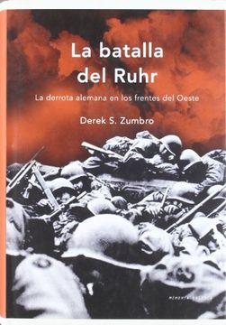 portada La Batalla del Ruhr: La Derrota Alemana en los Frentes del Oeste (Memoria Crítica)