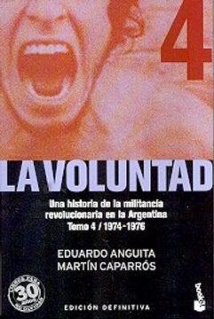 portada 4. La Voluntad  la Patria Peronista. Una Historia de la Militancia Revolucionaria en la Argentina  1974 - 1976
