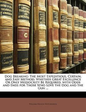 portada dog breaking: the most expeditious, certain, and easy method, whether great excellence or only mediocrity be required, with odds and