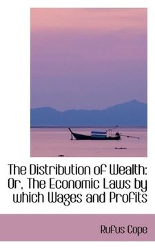 portada The Distribution of Wealth: Or, the Economic Laws by Which Wages and Profits (Bibliolife Reproduction Series) (libro en Inglés)