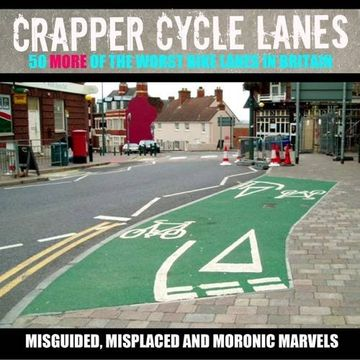 portada Crapper Cycle Lanes: 50 More of the Worst Bike Lanes in Britain (libro en inglés)
