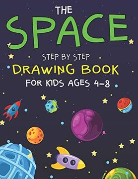 portada The Space Step by Step Drawing Book for Kids Ages 4-8: Explore, fun With Learn.   How to Draw Planets, Stars, Astronauts, Space Ships and More! |.   Children) Cute Gift for Science & Tech Lovers (libro en Inglés)