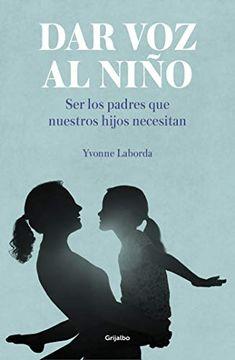portada Dar voz al Niño: Ser los Padres que Nuestros Hijos Necesitan (Embarazo, Bebé y Niño)