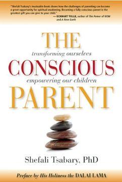 portada The Conscious Parent: Transforming Ourselves, Empowering our Children (libro en Inglés)