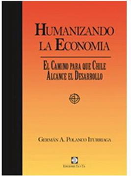 portada Humanizando la Economia. El Camino Para que Chile Alcance el Desarrollo