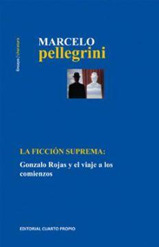 portada La Ficción Suprema: Gonzalo Rojas y el Viaje a los Comienzos (Ebook)
