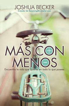 portada Mas con Menos - the More of Less: Encuentra la Vida que Quieres en Todo lo que Posees