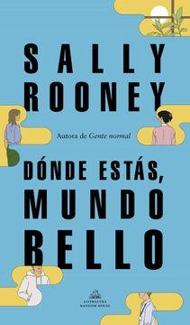 portada Dónde Estás, Mundo Bello: La Nueva Novela de la Aclamada Autora de «Gente Normal»: 101101 (Literatura Random House)