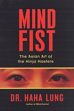 portada Mind Fist: The Asian Arts of the Ninja Masters: 0 (libro en Inglés)