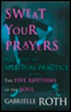 portada Sweat Your Prayers: The Five Rhythms of the Soul -- Movement as Spiritual Practice (libro en Inglés)