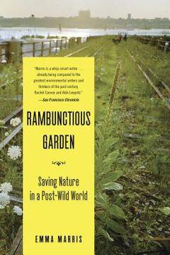 portada rambunctious garden: saving nature in a post-wild world