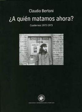 portada A Quién Matamos Ahora? Cuadernos (1972-1973)