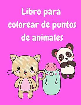 portada Libro Para Colorear de Puntos de Animales Para Niños de 3 a 5 Años: Libro de Actividades con Rotuladores Para Niños - Libros Para Colorear Para Niños - Libro Para Colorear de Animales