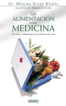 portada La Alimentación Como Medicina: Más Salud y Vitalidad Gracias a los Alimentos que Curan (Medicinas Complementarias)