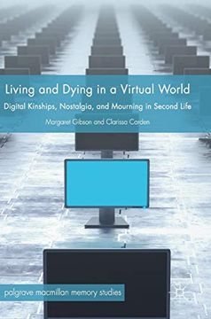 portada Living and Dying in a Virtual World: Digital Kinships, Nostalgia, and Mourning in Second Life (Palgrave Macmillan Memory Studies) (libro en Inglés)