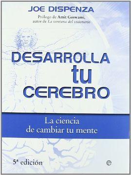 Libro Desarrolla Tu Cerebro Joe Dispenza Isbn 9788497348102 Comprar En Buscalibre