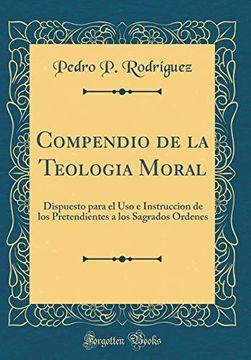portada Compendio de la Teologia Moral: Dispuesto Para el uso e Instruccion de los Pretendientes a los Sagrados Ordenes (Classic Reprint)