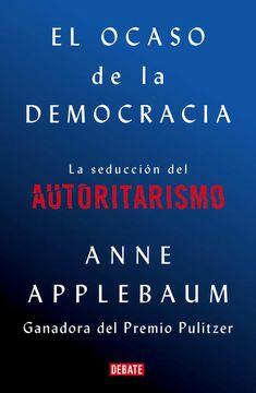 portada El Ocaso de la Democracia. La Seducción del Autoritarismo
