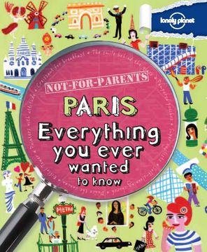 portada Paris: Everything you Ever Wanted to Know 2012 (1St Ed. ) (Lonely Planet not for Parents) (libro en inglés)