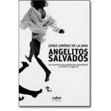 portada Angelitos Salvados: Un Recuento de las PolãTicas de Salud Infantil en Chile en el Siglo xx