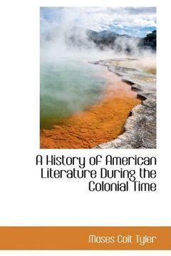 portada A History of American Literature During the Colonial Time (Bibliolife Reproduction) (libro en Inglés)