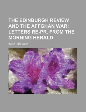 portada the edinburgh review and the affghan war; letters re-pr. from the morning herald