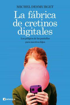 portada La Fábrica de Cretinos Digitales: Los Peligros de las Pantallas Para Nuestros Hijos
