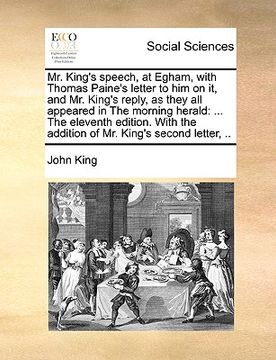 portada mr. king's speech, at egham, with thomas paine's letter to him on it, and mr. king's reply, as they all appeared in the morning herald: the eleventh e