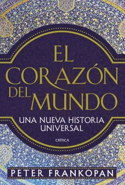 portada El Corazón del Mundo: Una Nueva Historia Universal (Serie Mayor)