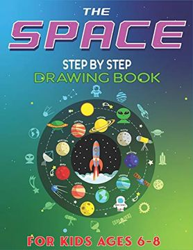 portada The Space Step by Step Drawing Book for Kids Ages 6-8: Explore, fun With Learn.   How to Draw Planets, Stars, Astronauts, Space Ships and More! |.   Fantastic Gift for Science & Tech Lovers (libro en Inglés)