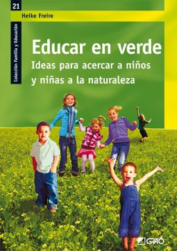 portada Educar en Verde: Ideas Para Acercar a Niños y Niñas a la Naturale za