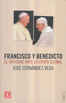portada Francisco y Benedicto. El Vaticano Ante la Crisis Global