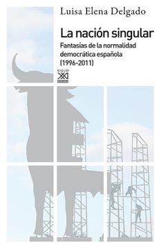 portada La Nación Singular: La Cultura del Consenso y la Fantasía de Normalidad Democrática (1999-2011)