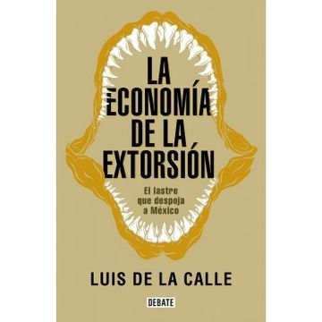 portada La Economia de la Extorsion: El Lastre que Despoja a Mexico