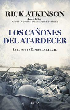 portada Los Cañones del Atardecer: La Guerra en Europa, 1944-1945 (Memoria Crítica)