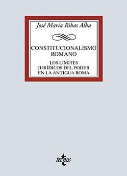 portada Constitucionalismo Romano: Los Límites Jurídicos del Poder en la Antigua Roma (Derecho - Biblioteca Universitaria de Editorial Tecnos)