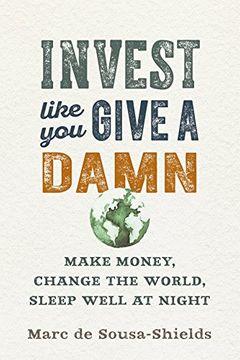 portada Invest Like you Give a Damn: Make Money, Change the World, Sleep Well at Night (libro en Inglés)