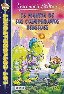 portada Los Cosmorratones 5. El Planeta De Los Cosmosaurios Rebeldes (geronimo Stilton)