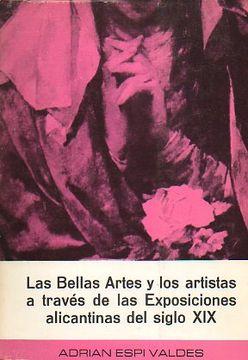 portada las bellas artes y los artistas a través de las exposiciones alicantinas del siglo xix.