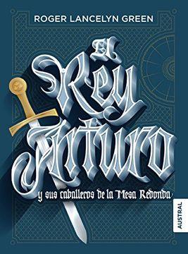 Libro El Rey Arturo Y Sus Caballeros De La Mesa Redonda Roger Lancelyn Green Isbn 9786070749018 Comprar En Buscalibre