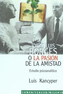 portada Jorge Luis Borges o la Pasion de la Amistad
