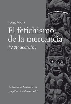portada El Fetichismo de la Mercancía: Y su Secreto