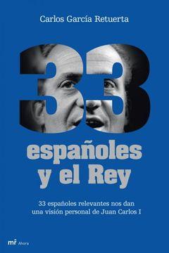 portada 33 Españoles y el Rey: 33 Españoles Relevantes Nos Dan Una Visión Personal del Rey Juan Carlos