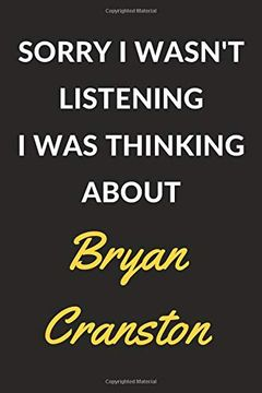 "portada Sorry i Wasn't Listening i was Thinking About Bryan Cranston: Bryan Cranston Journal Notebook to Write Down Things, Take Notes, Record Plans or Keep Track of Habits (6"" x 9"" - 120 Pages) (libro en Inglés)"