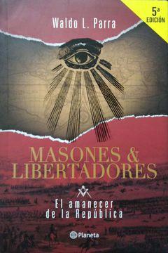 portada MASONES Y LIBERTADORES. EL AMANECER DE LA REPUBLICA. BY WALDO L PARRA