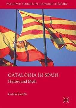 portada Catalonia in Spain: History and Myth (Palgrave Studies in Economic History)