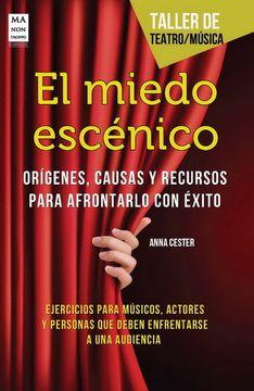 portada El Miedo Escénico. Orígenes, Causas y Recursos Para Afrontarlo con Exito (Taller de Teatro)