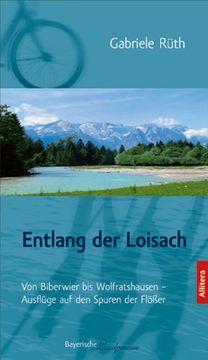 portada Entlang der Loisach: Von Biberwier bis Wolfratshausen - Ausflüge auf den Spuren der Flößer
